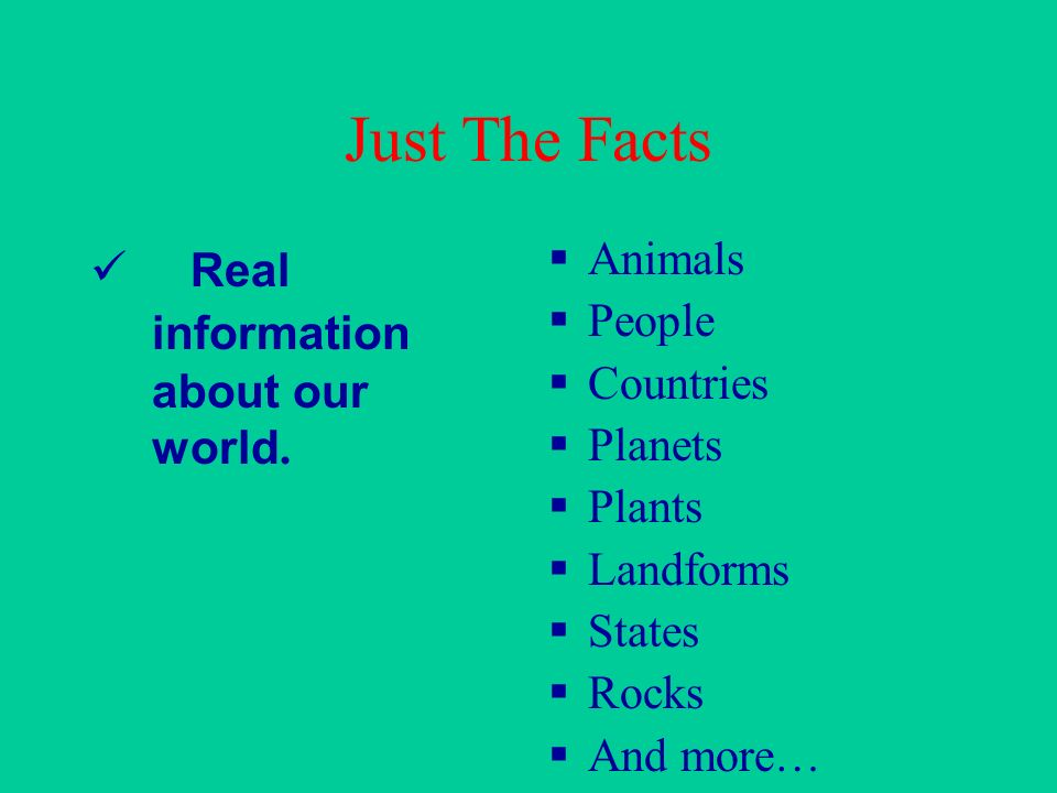 Just The Facts Real information about our world. Animals People
