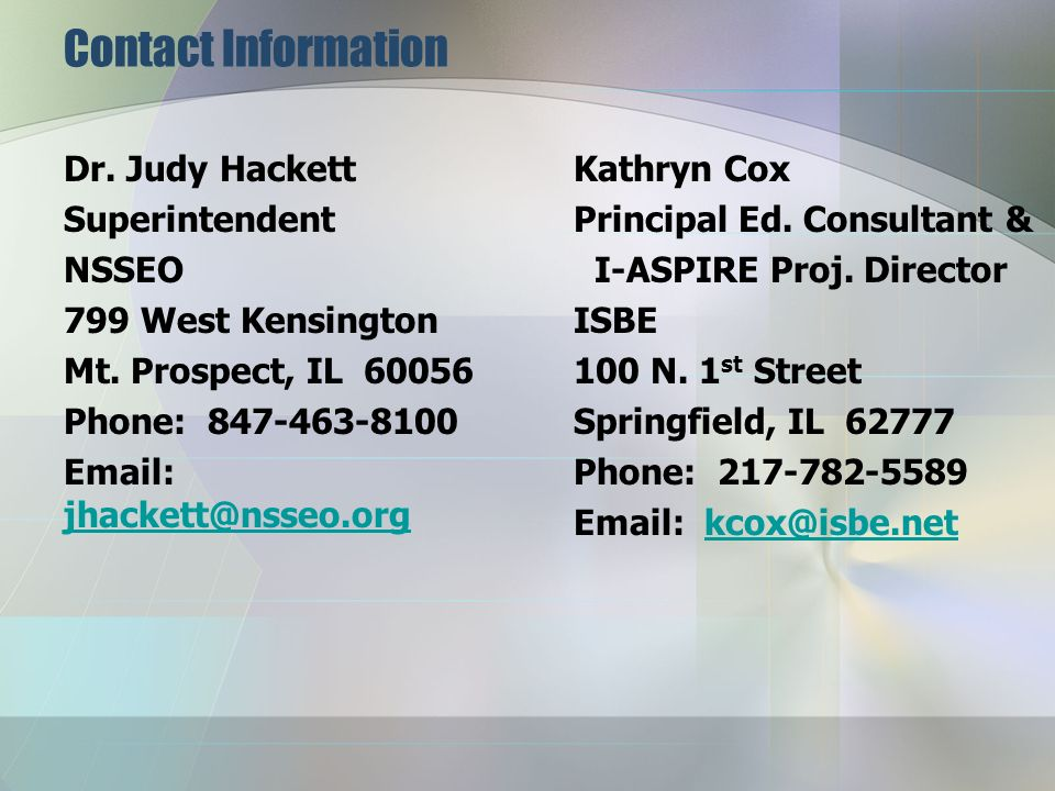 Contact Information Dr. Judy Hackett. Superintendent. NSSEO. 799 West Kensington. Mt. Prospect, IL 60056.