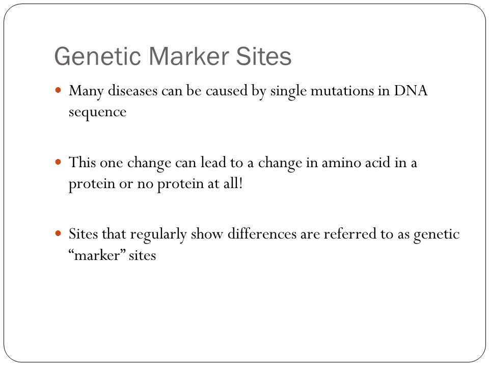 Genetic Marker Sites Many diseases can be caused by single mutations in DNA sequence.