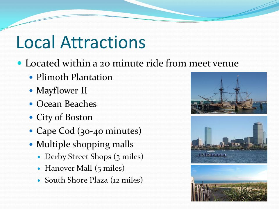 Local Attractions Located within a 20 minute ride from meet venue