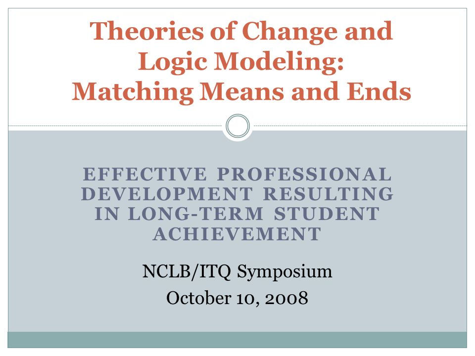 Theories of Change and Logic Modeling: Matching Means and Ends