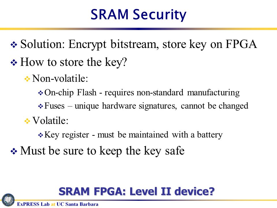 SRAM Security Solution: Encrypt bitstream, store key on FPGA