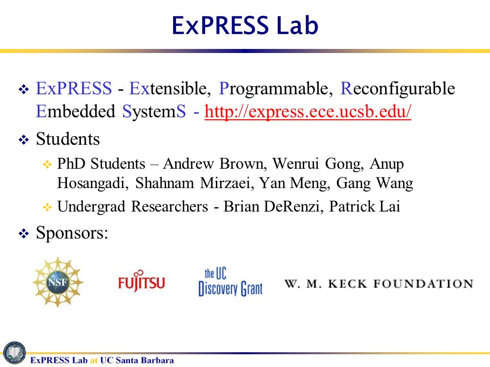 ExPRESS Lab ExPRESS - Extensible, Programmable, Reconfigurable Embedded SystemS - http://express.ece.ucsb.edu/