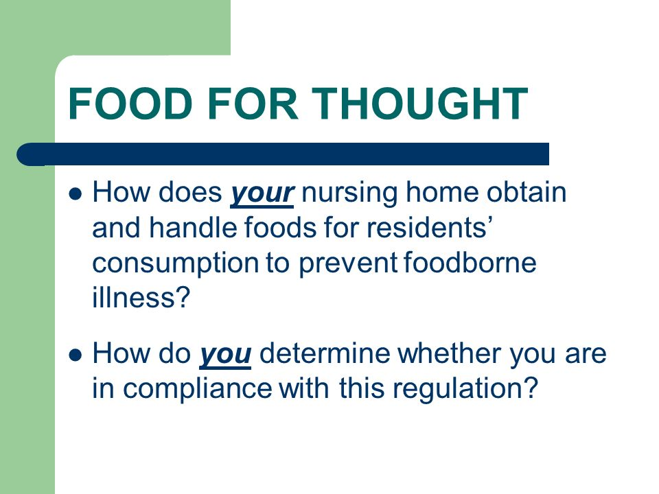 FOOD FOR THOUGHT How does your nursing home obtain and handle foods for residents' consumption to prevent foodborne illness