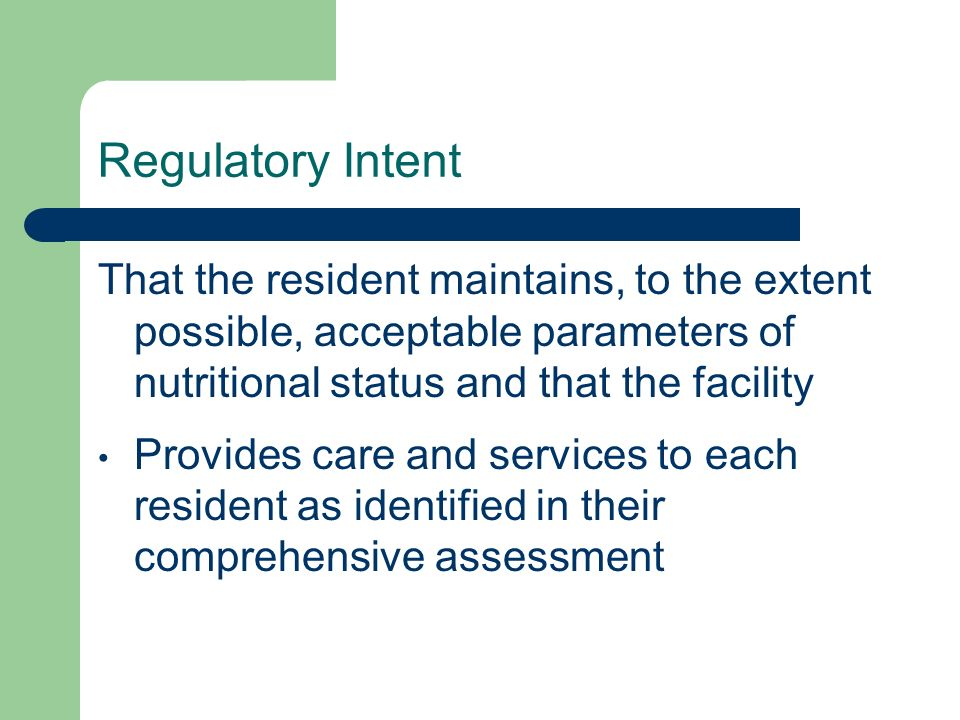 Regulatory Intent That the resident maintains, to the extent possible, acceptable parameters of nutritional status and that the facility.