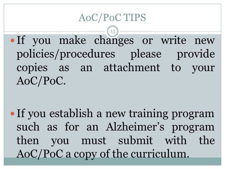 AoC/PoC TIPS If you make changes or write new policies/procedures please provide copies as an attachment to your AoC/PoC.