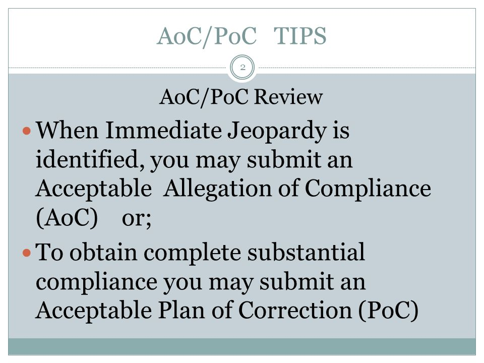 AoC/PoC TIPS AoC/PoC Review. When Immediate Jeopardy is identified, you may submit an Acceptable Allegation of Compliance (AoC) or;