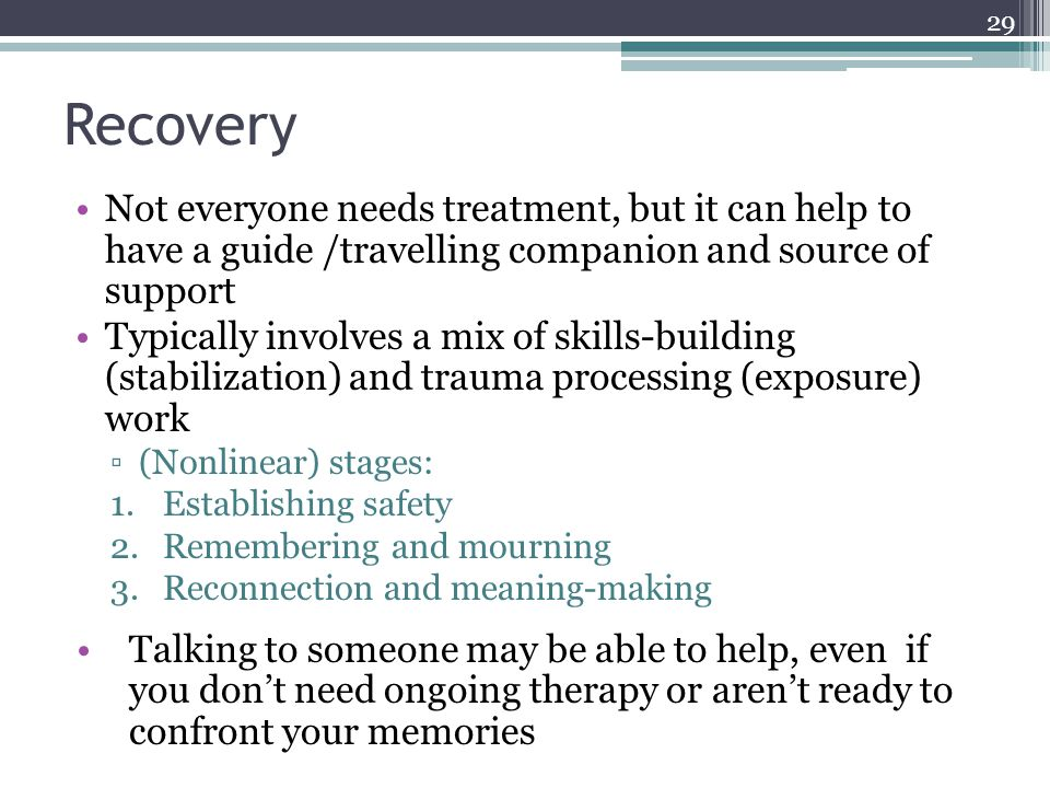 Recovery Not everyone needs treatment, but it can help to have a guide /travelling companion and source of support.