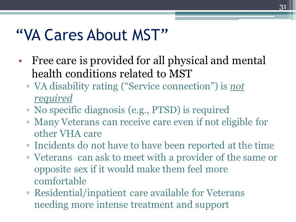 VA Cares About MST Free care is provided for all physical and mental health conditions related to MST.