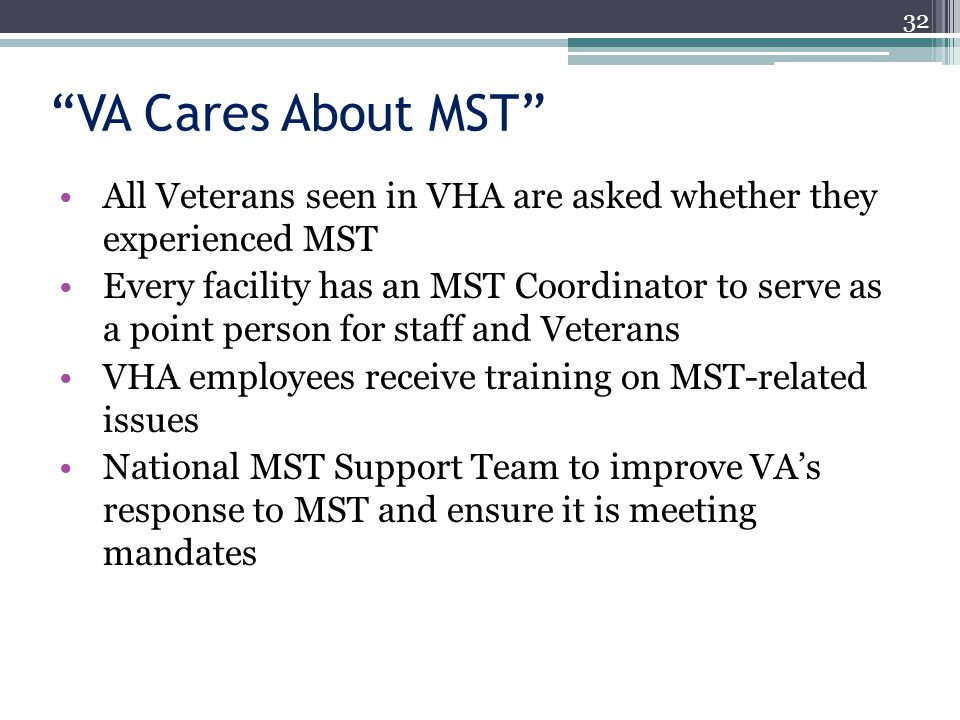 VA Cares About MST All Veterans seen in VHA are asked whether they experienced MST.