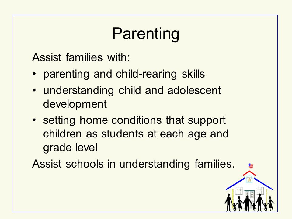 Parenting Assist families with: parenting and child-rearing skills