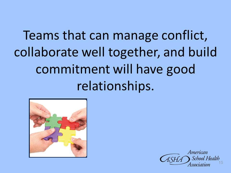 Teams that can manage conflict, collaborate well together, and build commitment will have good relationships.