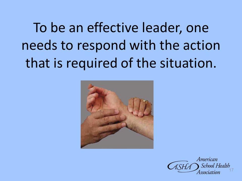 To be an effective leader, one needs to respond with the action that is required of the situation.