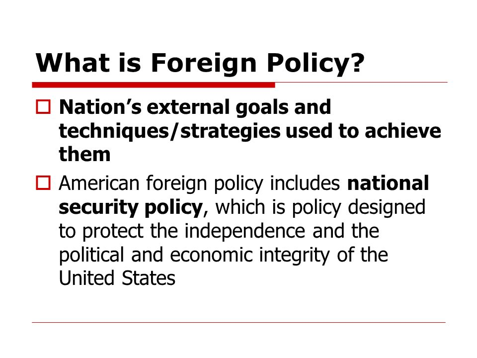 What is Foreign Policy Nation's external goals and techniques/strategies used to achieve them.