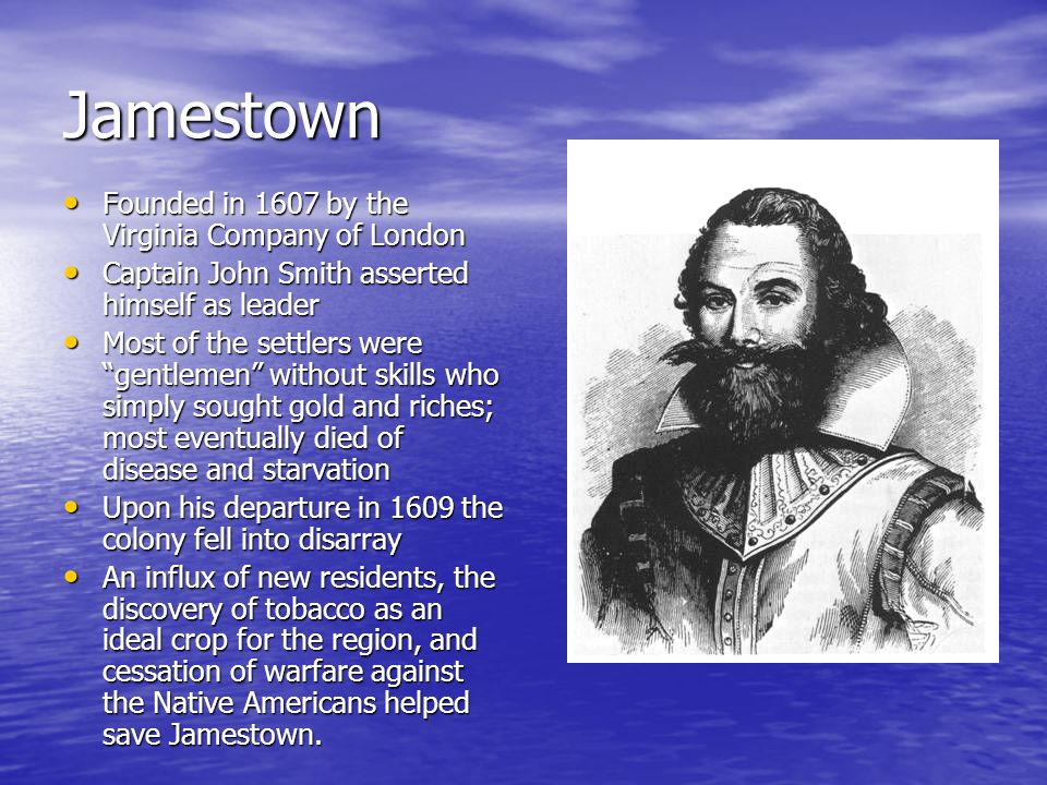 Jamestown Founded in 1607 by the Virginia Company of London