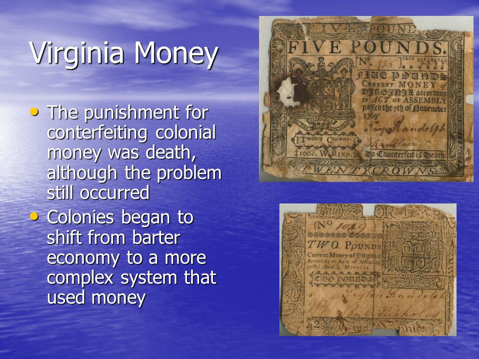 Virginia Money The punishment for conterfeiting colonial money was death, although the problem still occurred.