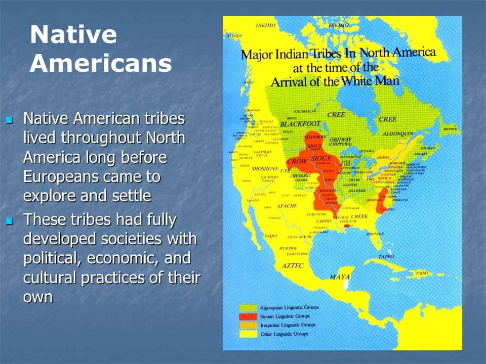 Native Americans Native American tribes lived throughout North America long before Europeans came to explore and settle.