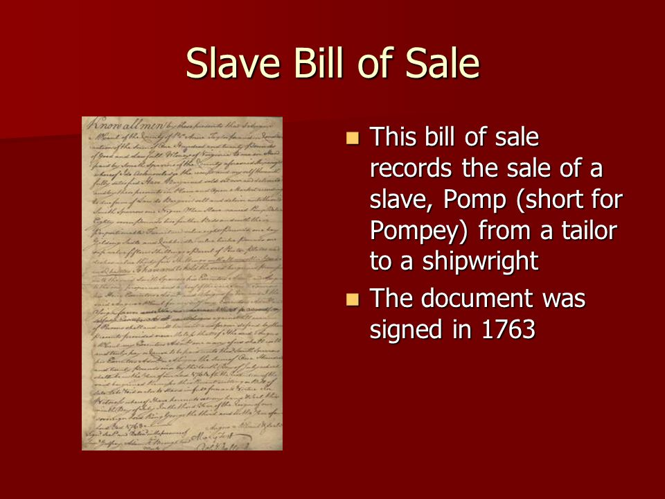 Slave Bill of Sale This bill of sale records the sale of a slave, Pomp (short for Pompey) from a tailor to a shipwright.