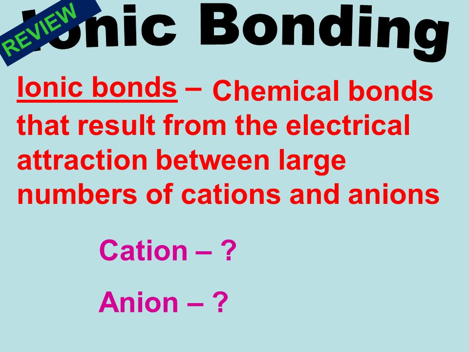 REVIEW+Ionic+Bonding.+Ionic+bonds+%E2%80%93+Chemical+bonds+that+result+from+the+electrical+attraction+between+large+numbers+of+cations+and+anions. of the day day lewis dot structure for francium bonded to chlorine