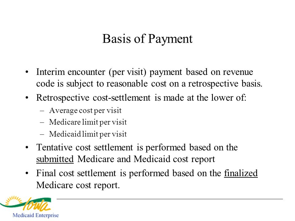 Basis of Payment Interim encounter (per visit) payment based on revenue code is subject to reasonable cost on a retrospective basis.