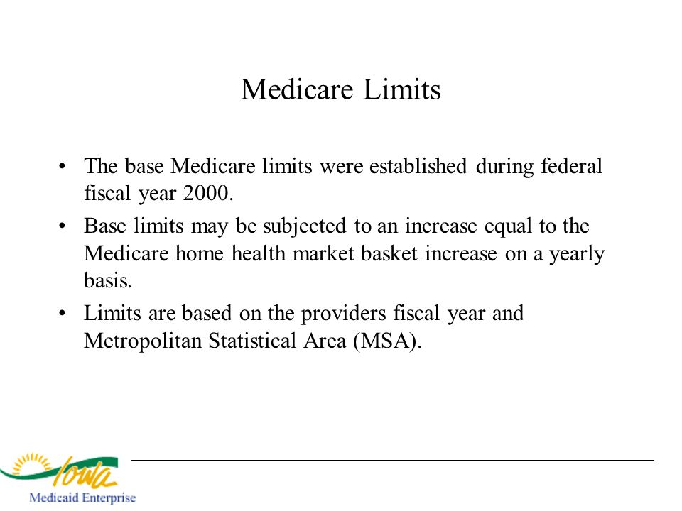 Medicare Limits The base Medicare limits were established during federal fiscal year 2000.