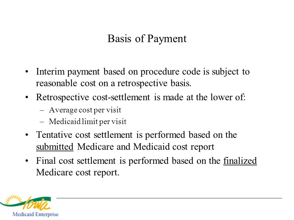 Basis of Payment Interim payment based on procedure code is subject to reasonable cost on a retrospective basis.