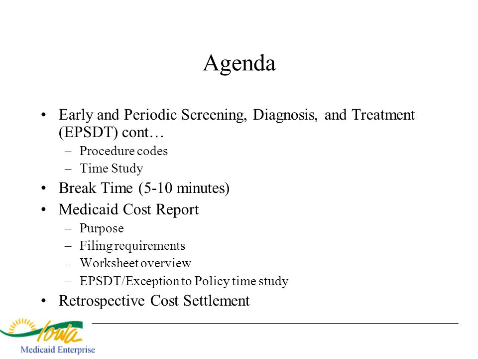Agenda Early and Periodic Screening, Diagnosis, and Treatment (EPSDT) cont… Procedure codes. Time Study.