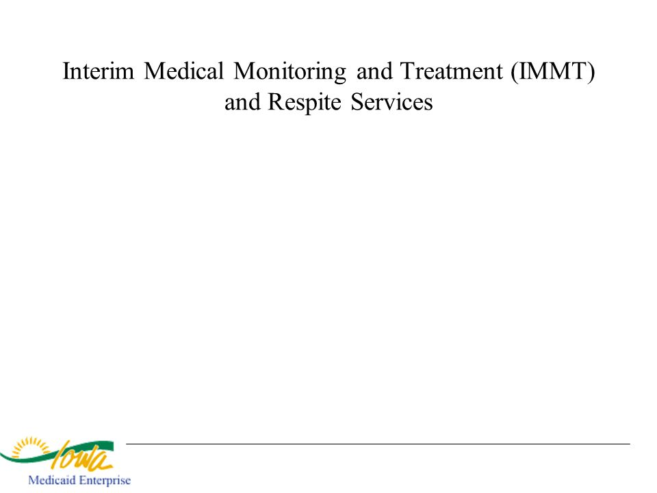 Interim Medical Monitoring and Treatment (IMMT) and Respite Services
