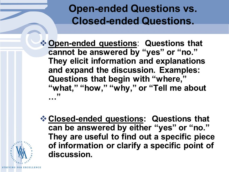 open ended question online dating Open ended questions require more than a yes or no answer this encourages conversation even if you ask a yes or no question, you can turn it into an open ended question by getting them to further explain the yes or no answer.