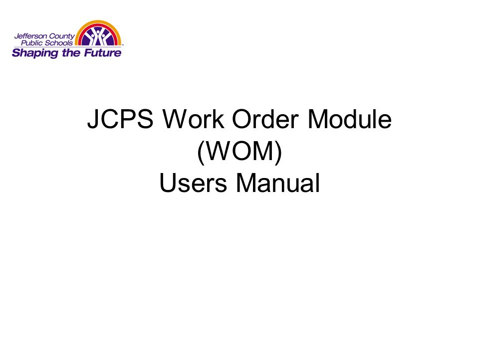 JCPS Work Order Module (WOM) Users Manual