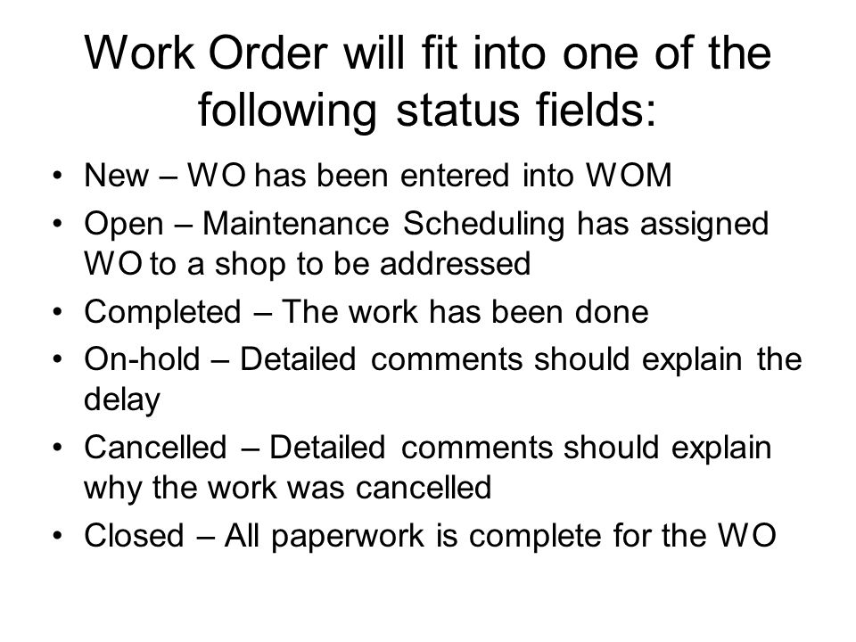 Work Order will fit into one of the following status fields: