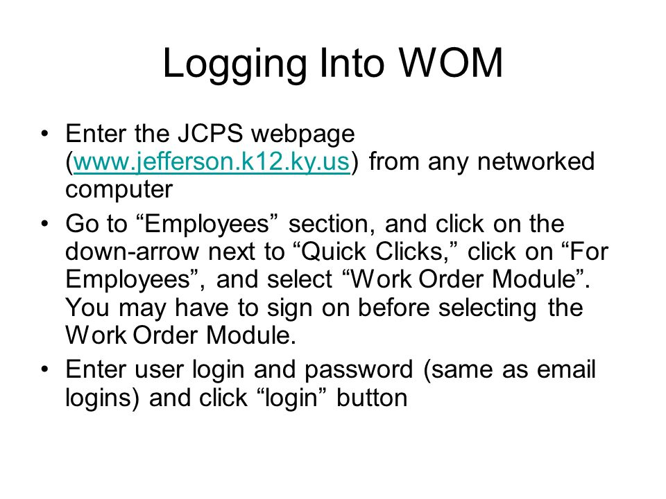 Logging Into WOM Enter the JCPS webpage (www.jefferson.k12.ky.us) from any networked computer.