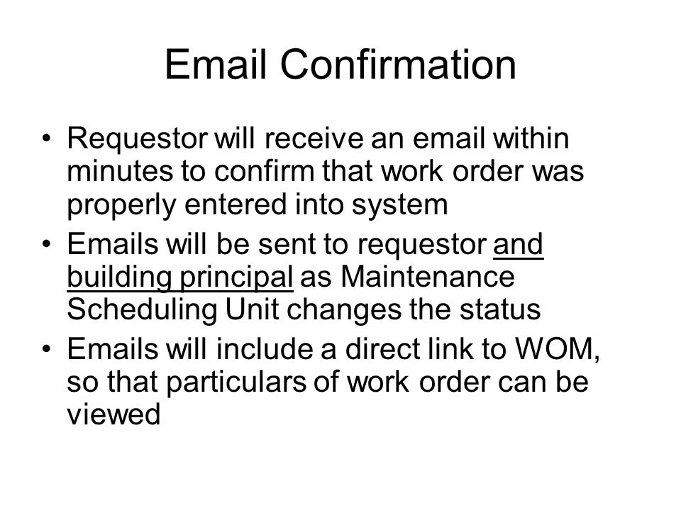 Email Confirmation Requestor will receive an email within minutes to confirm that work order was properly entered into system.