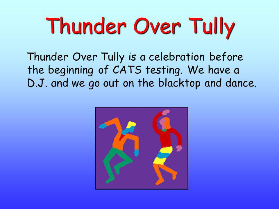 Thunder Over Tully Thunder Over Tully is a celebration before the beginning of CATS testing.
