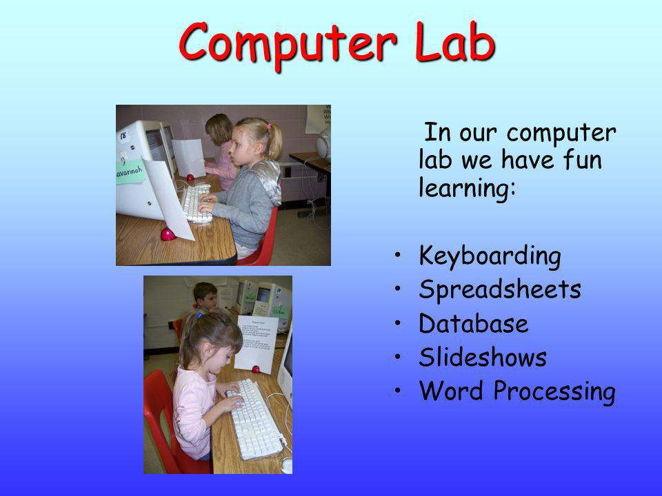 Computer Lab In our computer lab we have fun learning: Keyboarding