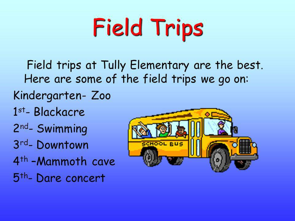 Field Trips Field trips at Tully Elementary are the best. Here are some of the field trips we go on: