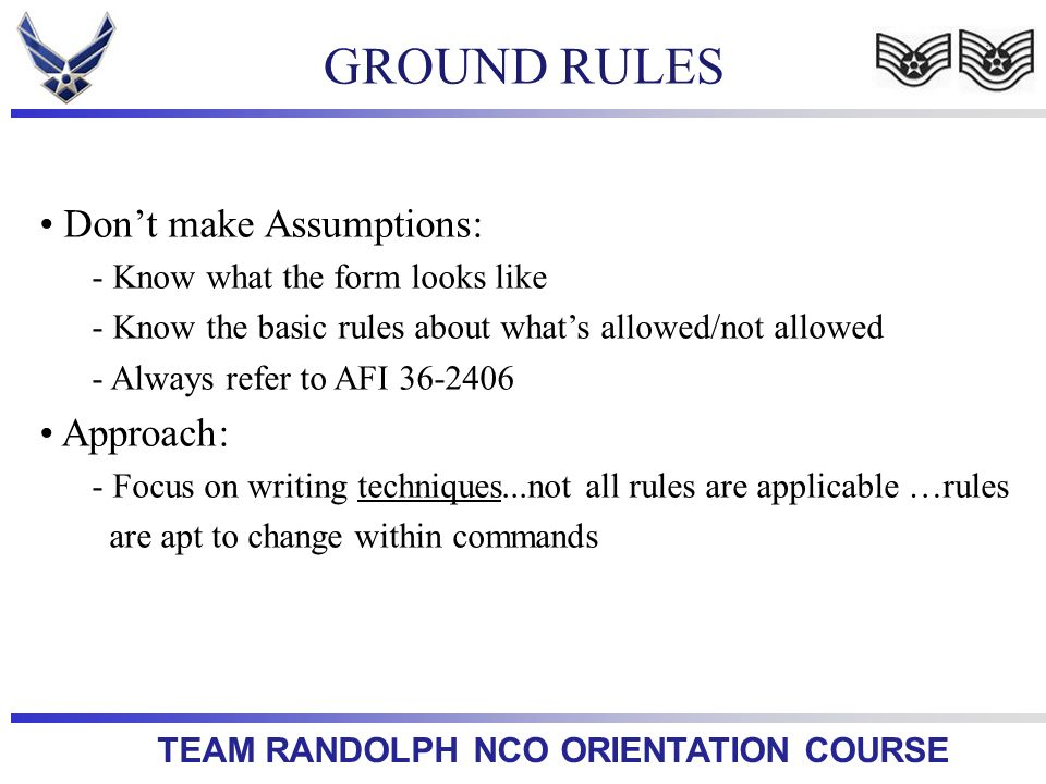 GROUND RULES Don't make Assumptions: Approach: