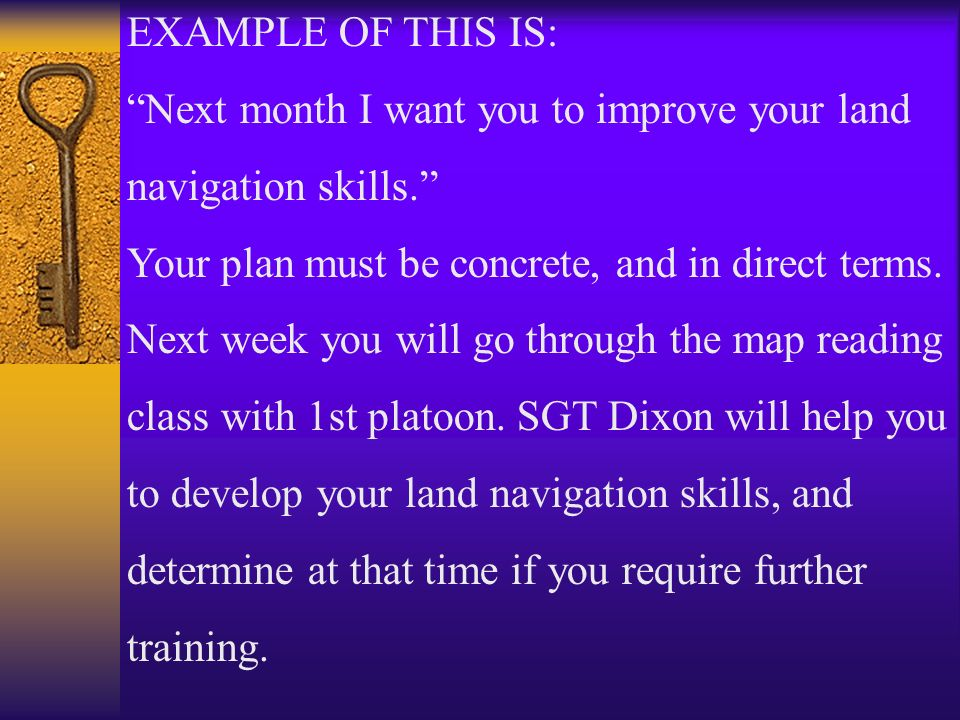 EXAMPLE OF THIS IS: Next month I want you to improve your land. navigation skills. Your plan must be concrete, and in direct terms.