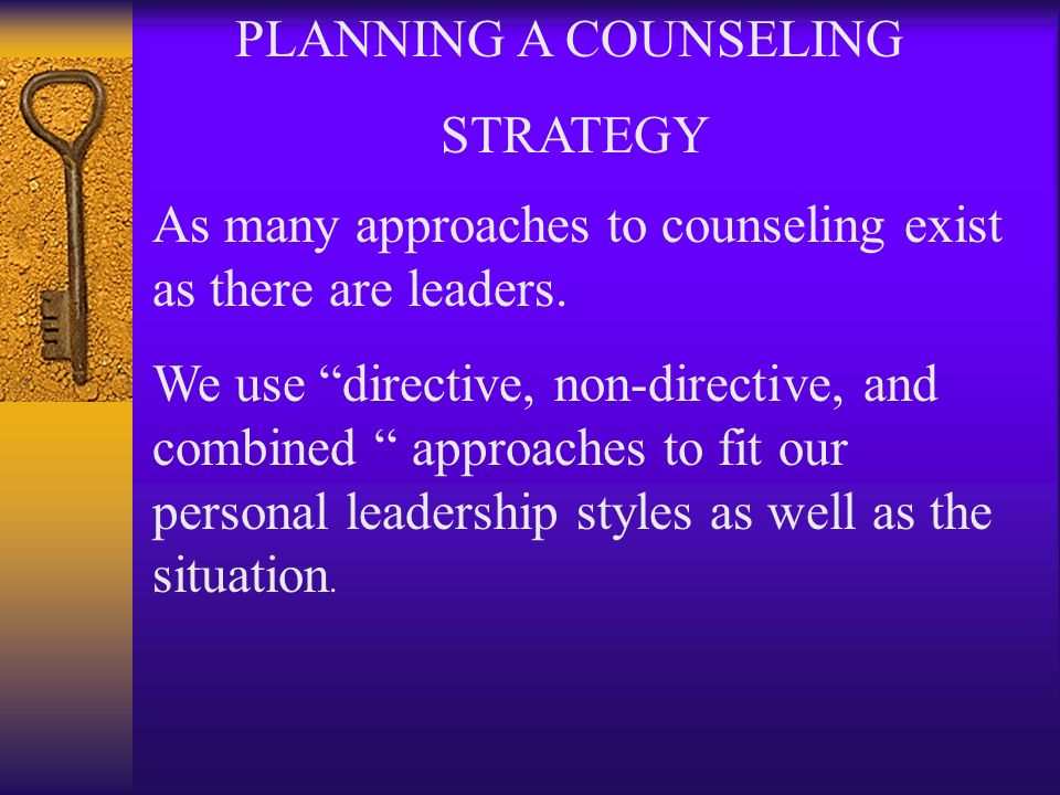 PLANNING A COUNSELING STRATEGY. As many approaches to counseling exist as there are leaders.