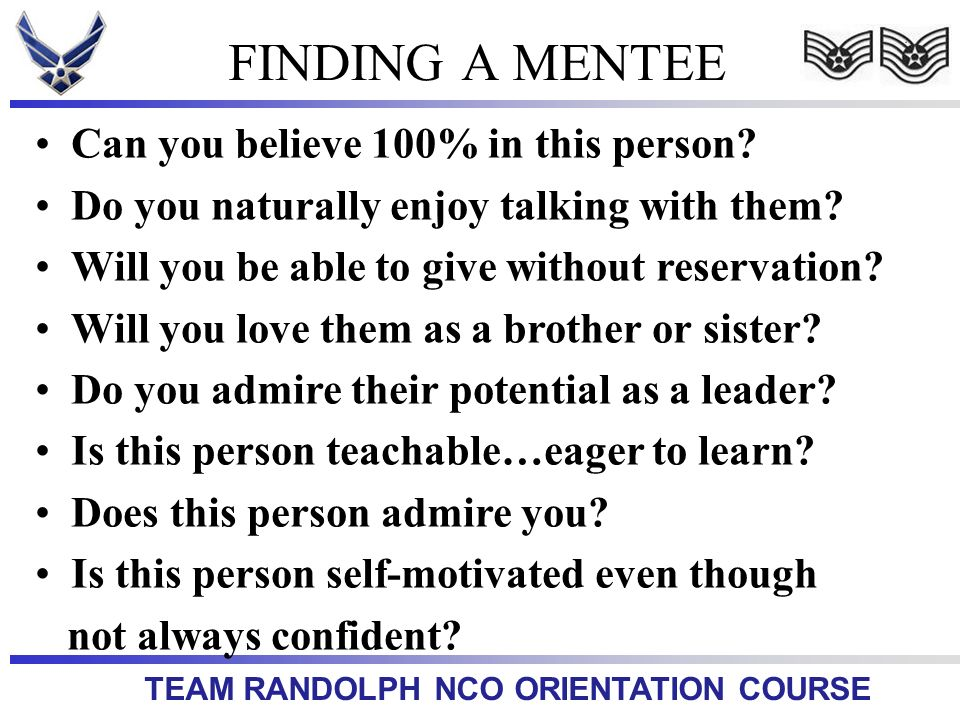 FINDING A MENTEE Can you believe 100% in this person