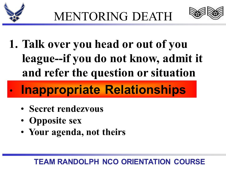 MENTORING DEATH Talk over you head or out of you league--if you do not know, admit it and refer the question or situation.