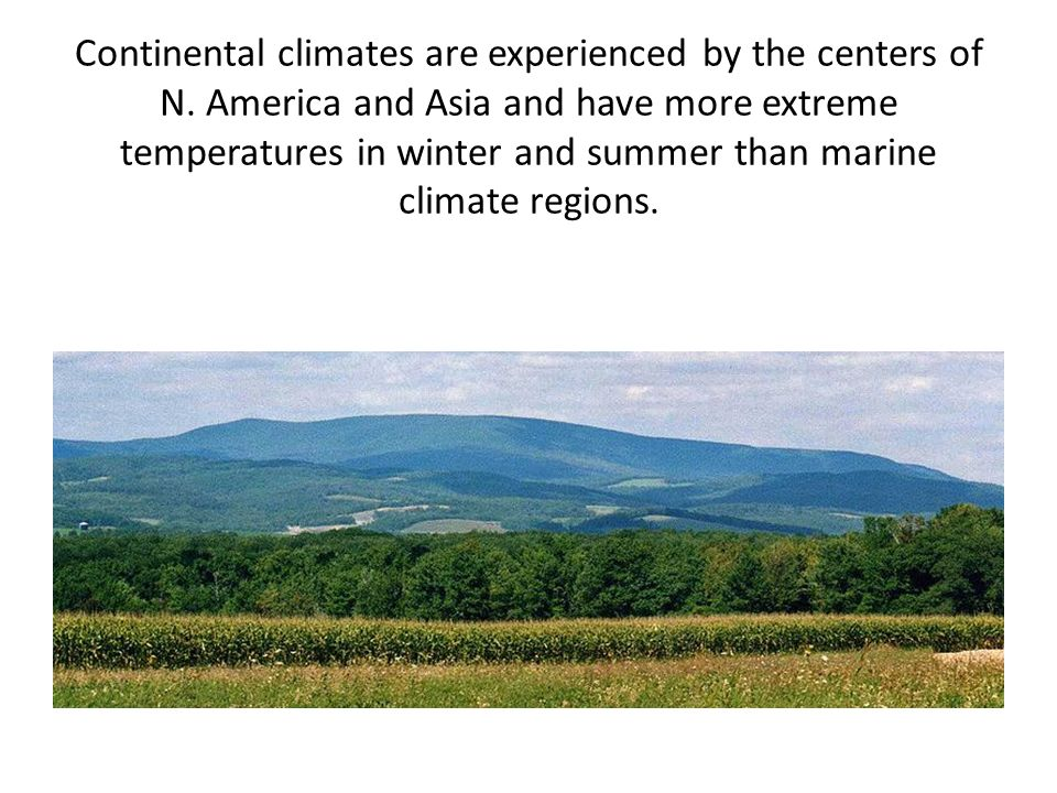 Continental climates are experienced by the centers of N