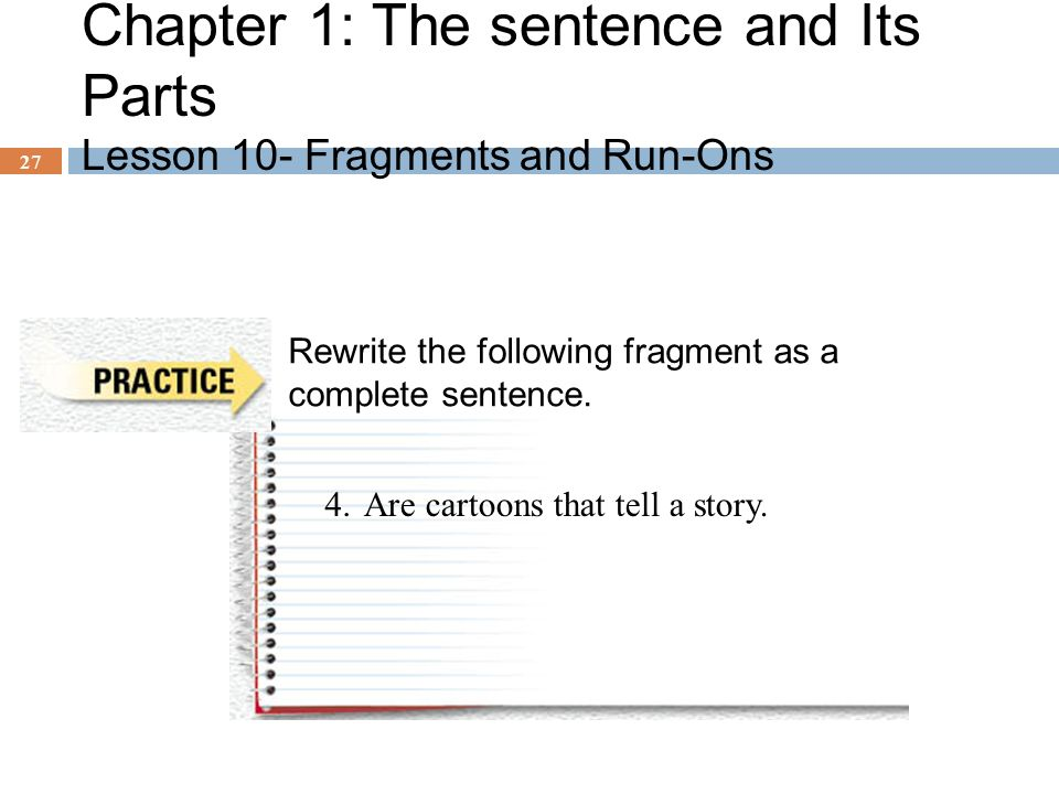 Chapter 1: The sentence and Its Parts Lesson 10- Fragments and Run-Ons