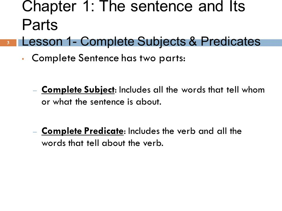 Chapter 1: The sentence and Its Parts Lesson 1- Complete Subjects & Predicates