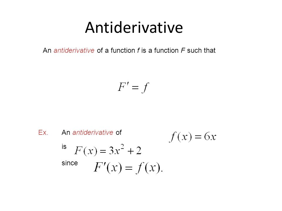 Antiderivative An antiderivative of a function f is a function F such that. Ex. An antiderivative of.