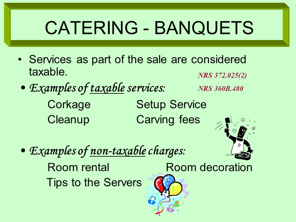 CATERING - BANQUETS Examples of taxable services: