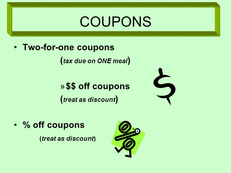 COUPONS Two-for-one coupons (tax due on ONE meal) $$ off coupons