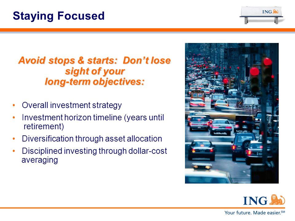 Avoid stops & starts: Don't lose sight of your long-term objectives: