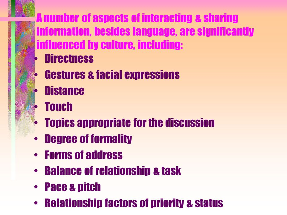 A number of aspects of interacting & sharing information, besides language, are significantly influenced by culture, including: