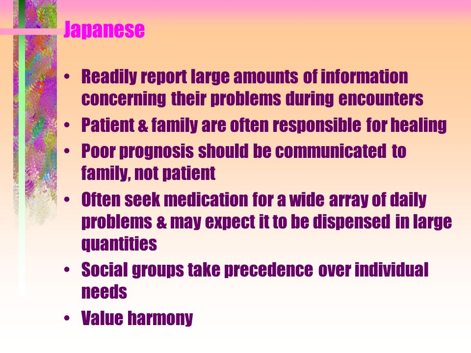 Japanese Readily report large amounts of information concerning their problems during encounters. Patient & family are often responsible for healing.